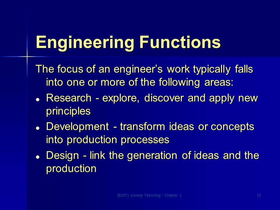 IE10T1 Konsep Teknologi - Chapter 110 Engineering Functions The focus of an engineer's work typically falls into one or more of the following areas: l