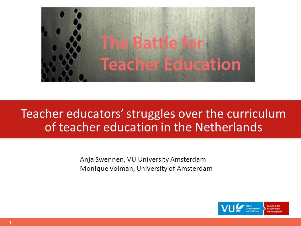 Teacher educators' struggles over the curriculum of teacher education in the Netherlands Anja Swennen, VU University Amsterdam Monique Volman, University of Amsterdam 1
