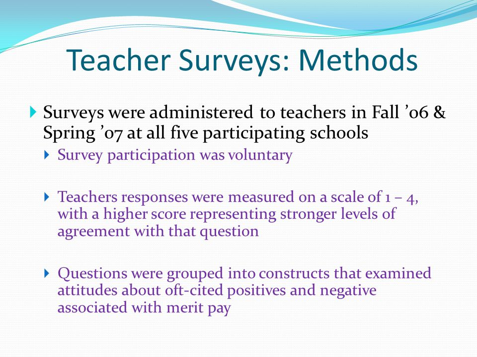 Teacher Surveys: Methods  Surveys were administered to teachers in Fall '06 & Spring '07 at all five participating schools  Survey participation was