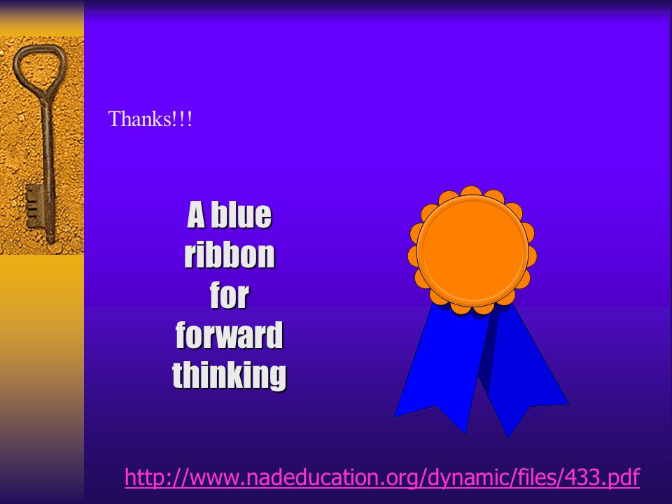 Thanks!!! A blue ribbon for forward thinking npowell@dslextreme.com martha@puconline.org