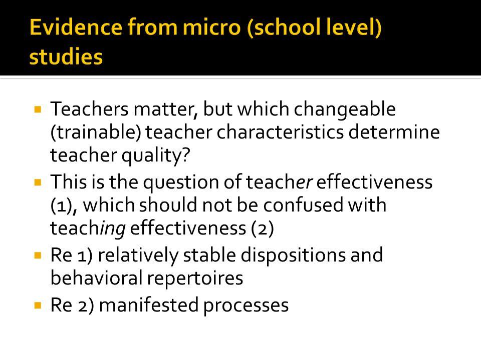  Teachers matter, but which changeable (trainable) teacher characteristics determine teacher quality?  This is the question of teacher effectiveness