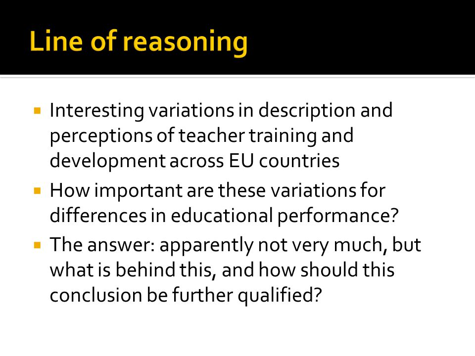  Interesting variations in description and perceptions of teacher training and development across EU countries  How important are these variations for differences in educational performance.