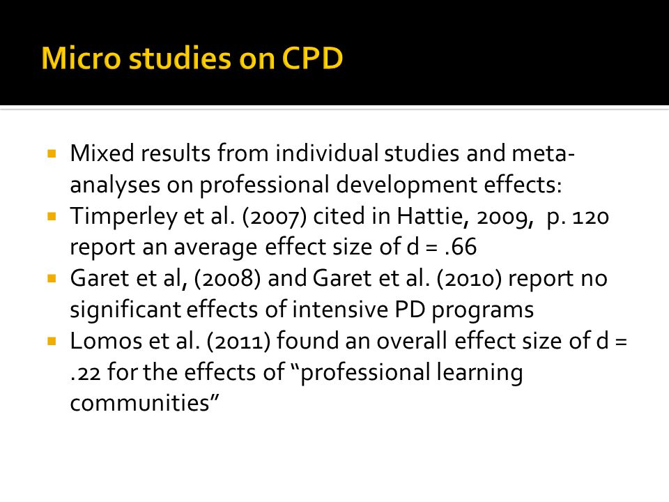  Mixed results from individual studies and meta- analyses on professional development effects:  Timperley et al. (2007) cited in Hattie, 2009, p. 12