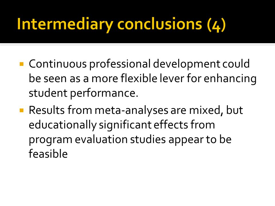  Continuous professional development could be seen as a more flexible lever for enhancing student performance.  Results from meta-analyses are mixed