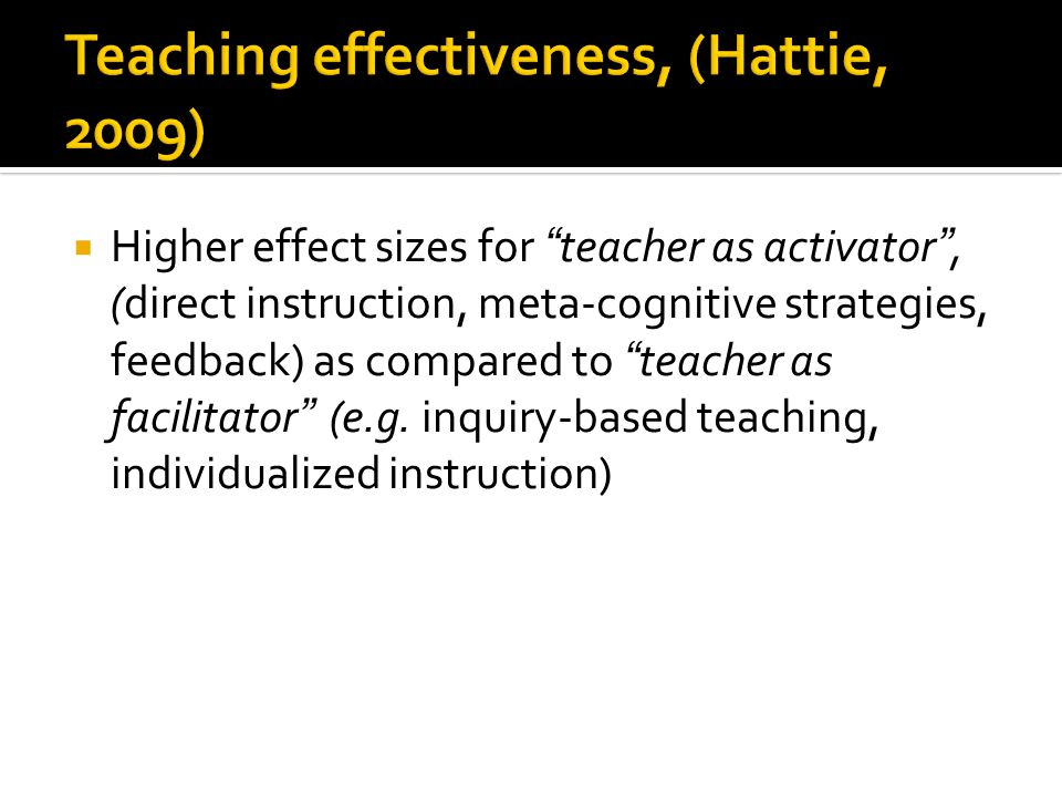 """ Higher effect sizes for """"teacher as activator"""", (direct instruction, meta-cognitive strategies, feedback) as compared to """"teacher as facilitator"""" (e"""
