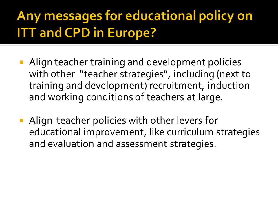 """ Align teacher training and development policies with other """"teacher strategies"""", including (next to training and development) recruitment, induction"""