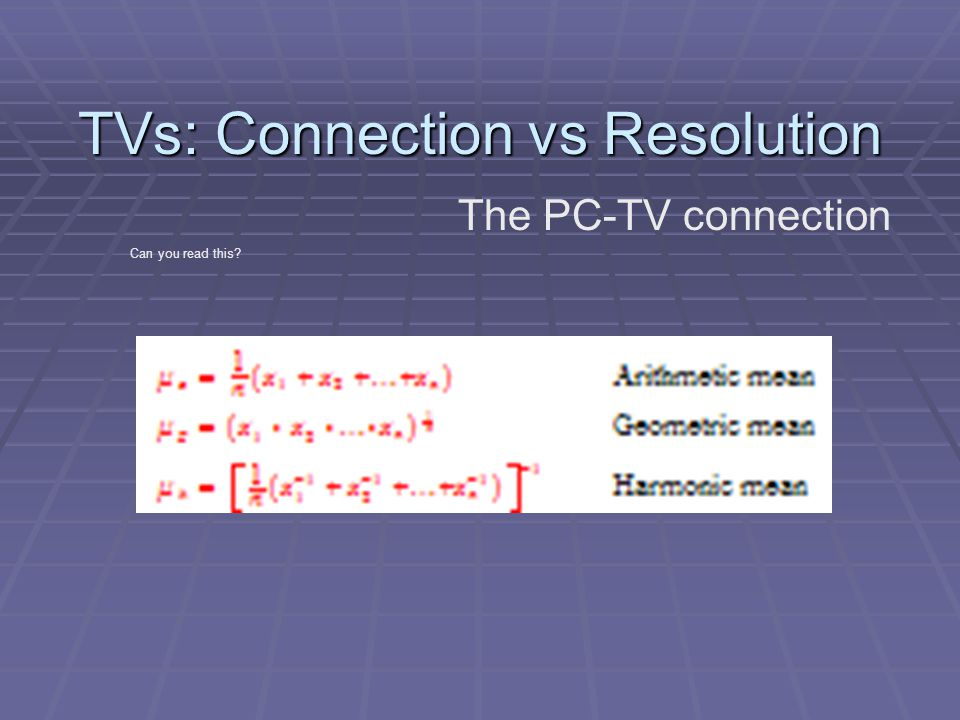 TVs: Connection vs Resolution Can you read this? The PC-TV connection