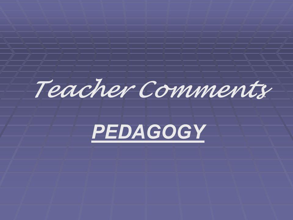 Teacher Comments : PEDAGOGY