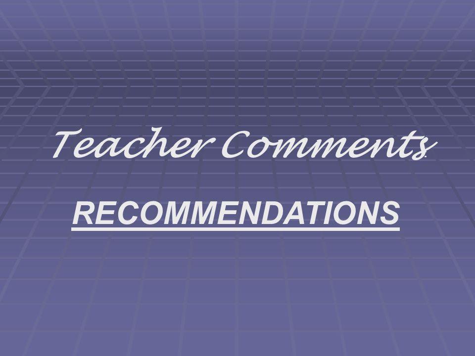 Teacher Comments : RECOMMENDATIONS