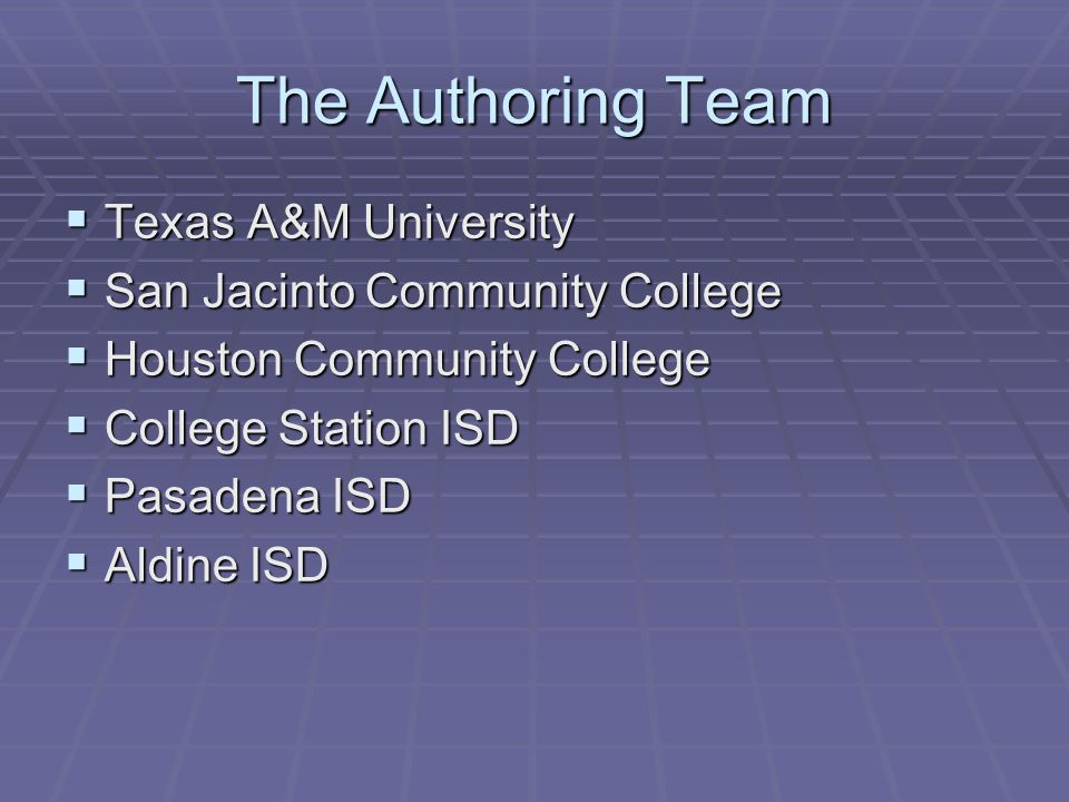 The Authoring Team  Texas A&M University  San Jacinto Community College  Houston Community College  College Station ISD  Pasadena ISD  Aldine ISD