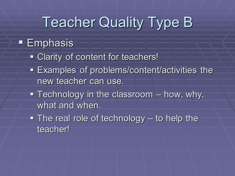 Teacher Quality Type B  Emphasis  Clarity of content for teachers.