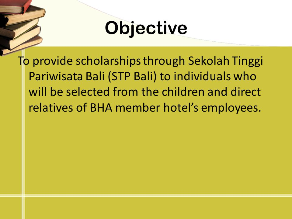 Objective To provide scholarships through Sekolah Tinggi Pariwisata Bali (STP Bali) to individuals who will be selected from the children and direct r