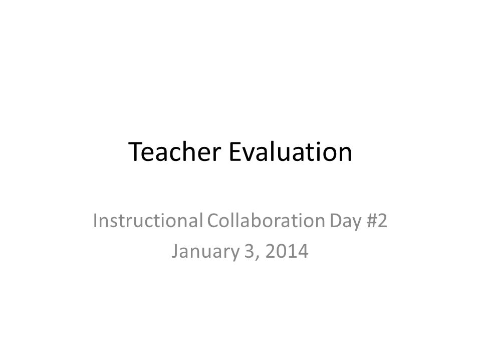 Teacher Evaluation Instructional Collaboration Day #2 January 3, 2014