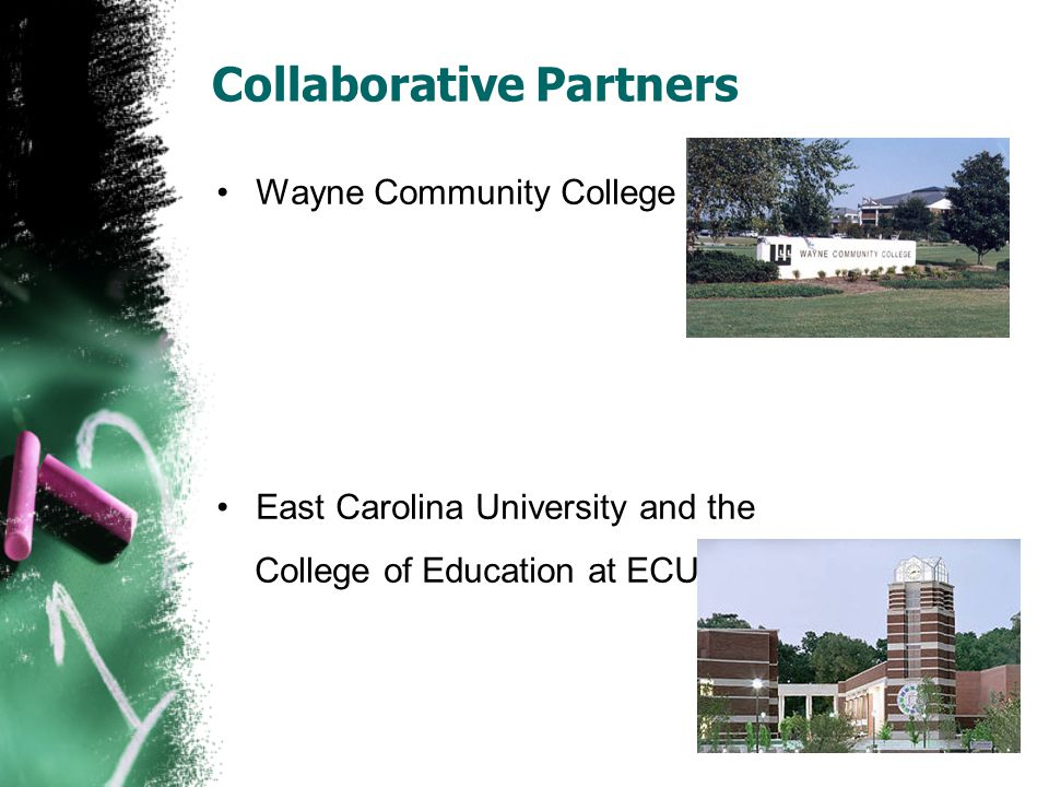 Collaborative Partners Wayne Community College East Carolina University and the College of Education at ECU