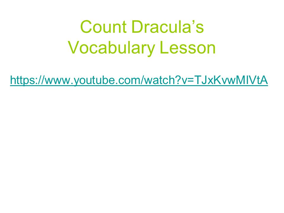Count Dracula's Vocabulary Lesson https://www.youtube.com/watch v=TJxKvwMIVtA