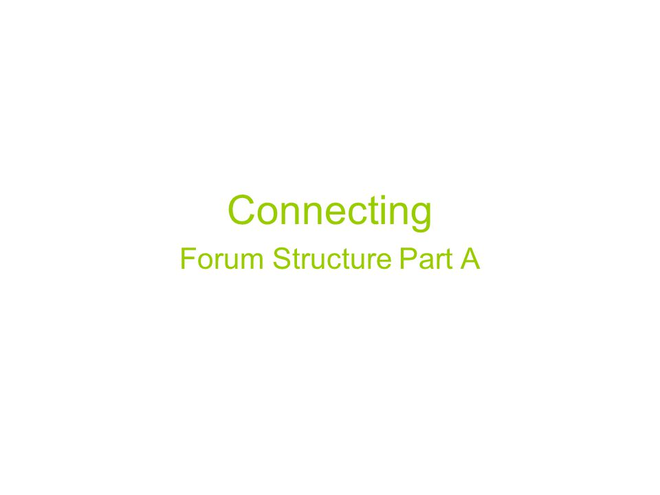 Connecting Forum Structure Part A