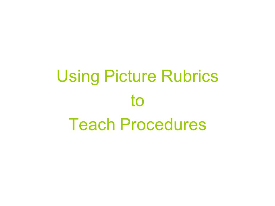 Using Picture Rubrics to Teach Procedures