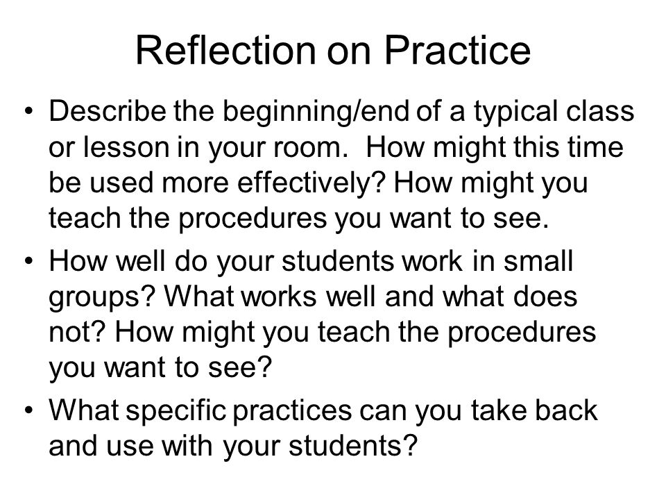 Reflection on Practice Describe the beginning/end of a typical class or lesson in your room.
