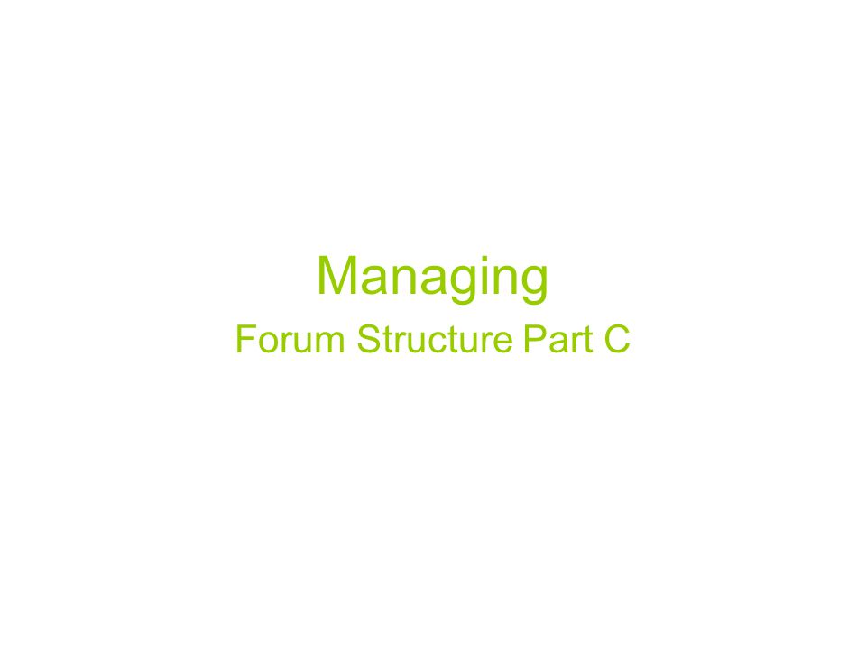 Managing Forum Structure Part C