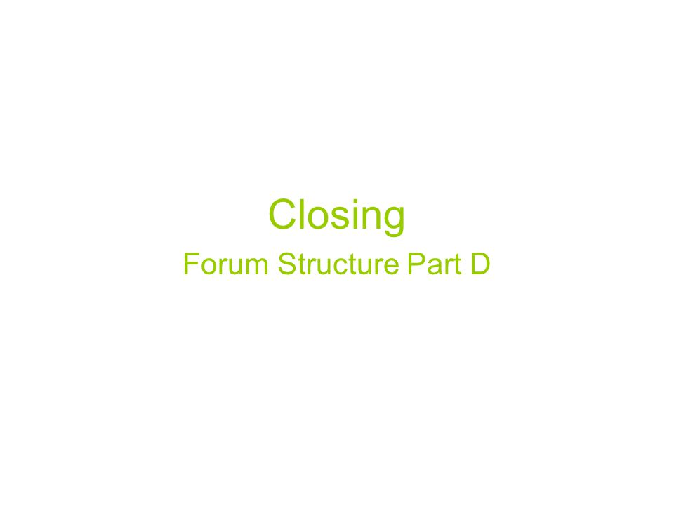 Closing Forum Structure Part D
