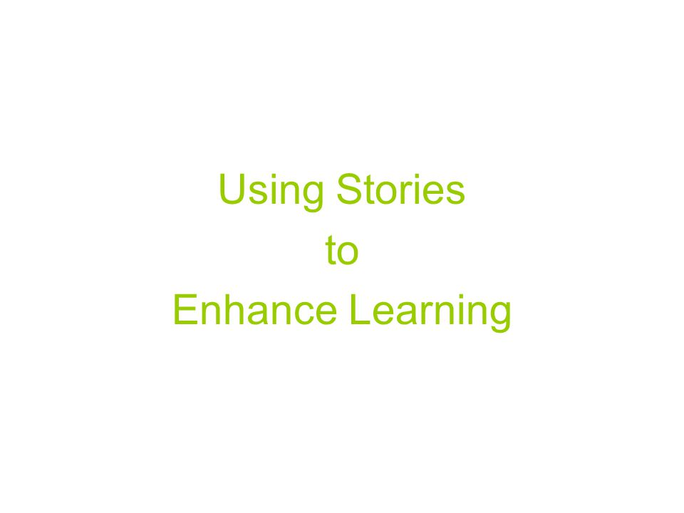 Using Stories to Enhance Learning