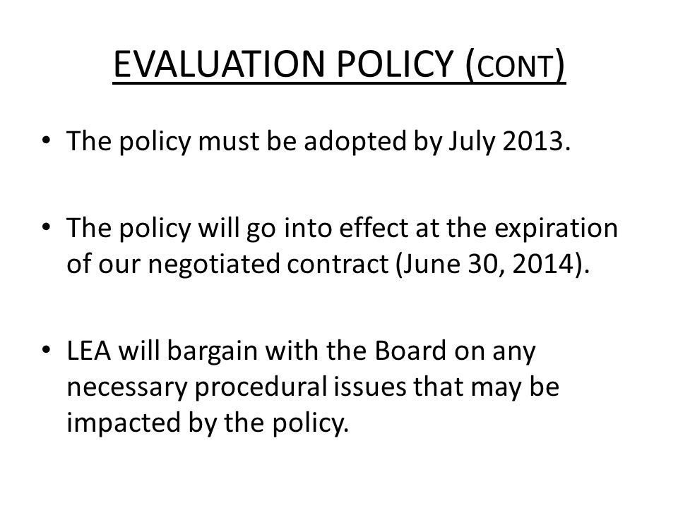 EVALUATION POLICY ( CONT ) The policy must be adopted by July 2013.