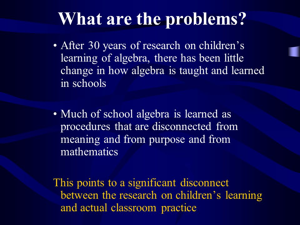 Investigations of Practice How can teachers gain a rich view of algebra and algebraic activity (algebraic thinking).