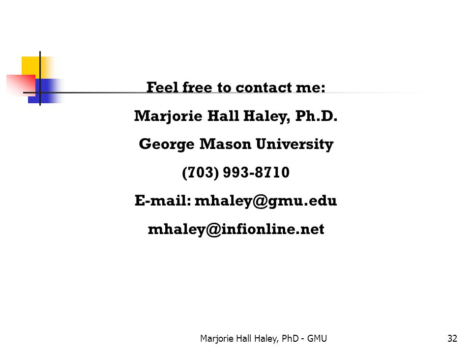 Marjorie Hall Haley, PhD - GMU32 Feel free to contact me: Marjorie Hall Haley, Ph.D. George Mason University (703) 993-8710 E-mail: mhaley@gmu.edu mha