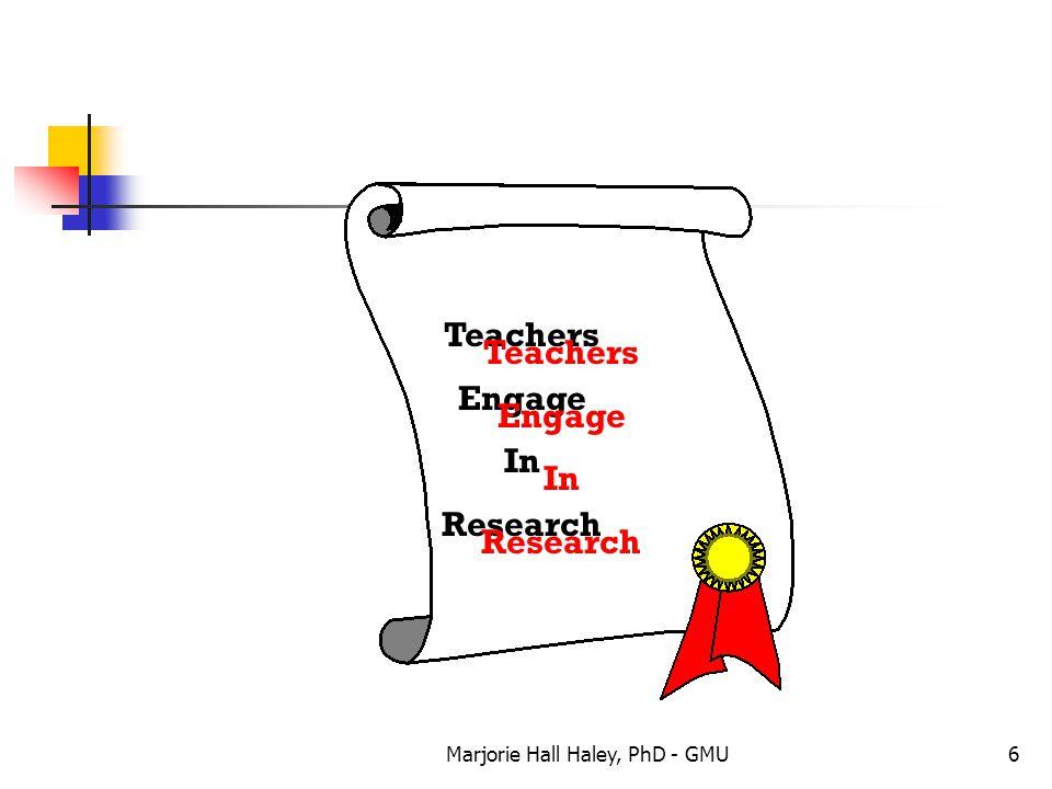 Marjorie Hall Haley, PhD - GMU6 Teachers Engage In Research Teachers Engage In Research