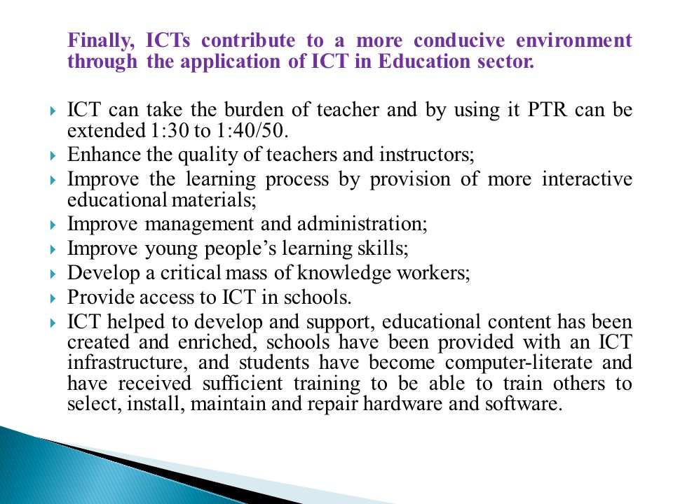 Finally, ICTs contribute to a more conducive environment through the application of ICT in Education sector.