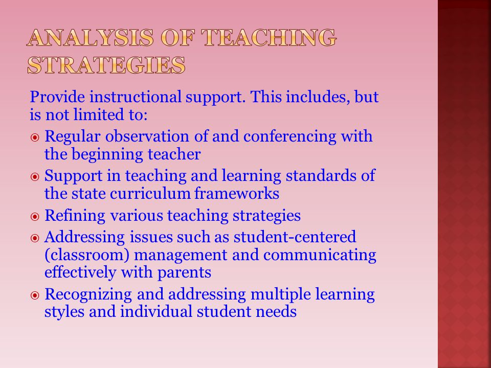 Provide instructional support. This includes, but is not limited to:  Regular observation of and conferencing with the beginning teacher  Support in