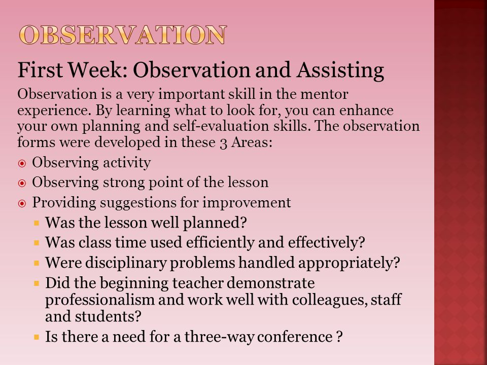 First Week: Observation and Assisting Observation is a very important skill in the mentor experience. By learning what to look for, you can enhance yo