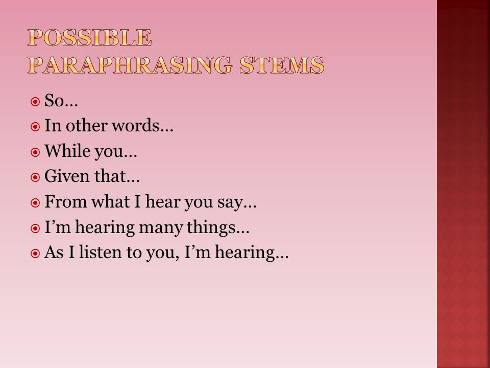  So…  In other words…  While you…  Given that…  From what I hear you say…  I'm hearing many things…  As I listen to you, I'm hearing…