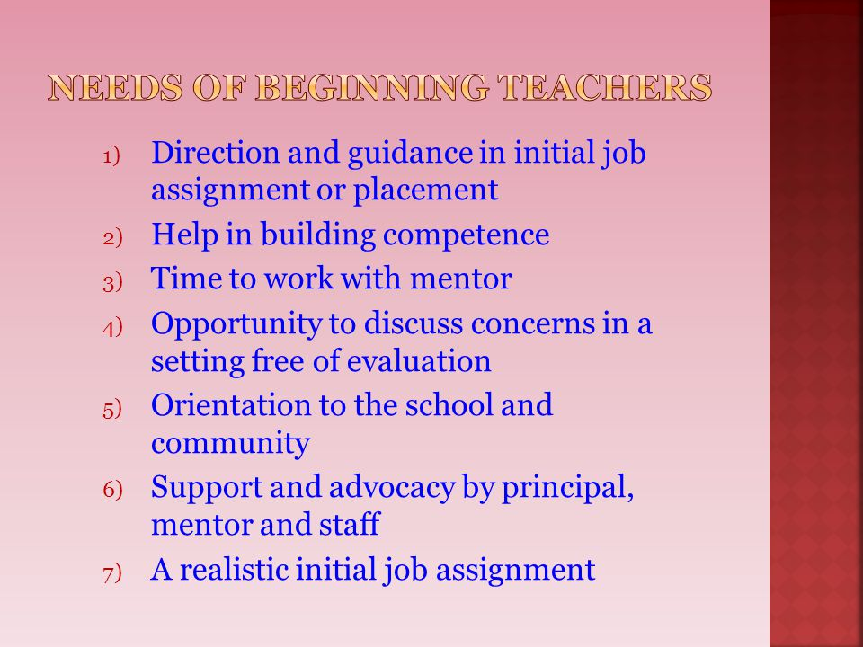 1) Direction and guidance in initial job assignment or placement 2) Help in building competence 3) Time to work with mentor 4) Opportunity to discuss