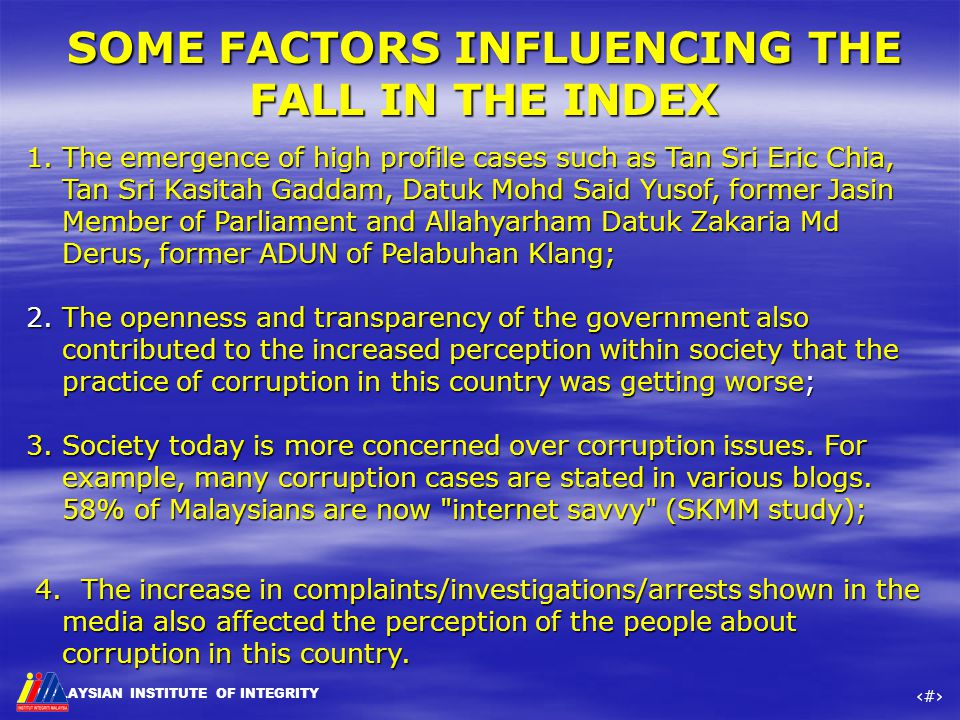 MALAYSIAN INSTITUTE OF INTEGRITY ‹#› 1.The emergence of high profile cases such as Tan Sri Eric Chia, Tan Sri Kasitah Gaddam, Datuk Mohd Said Yusof, f