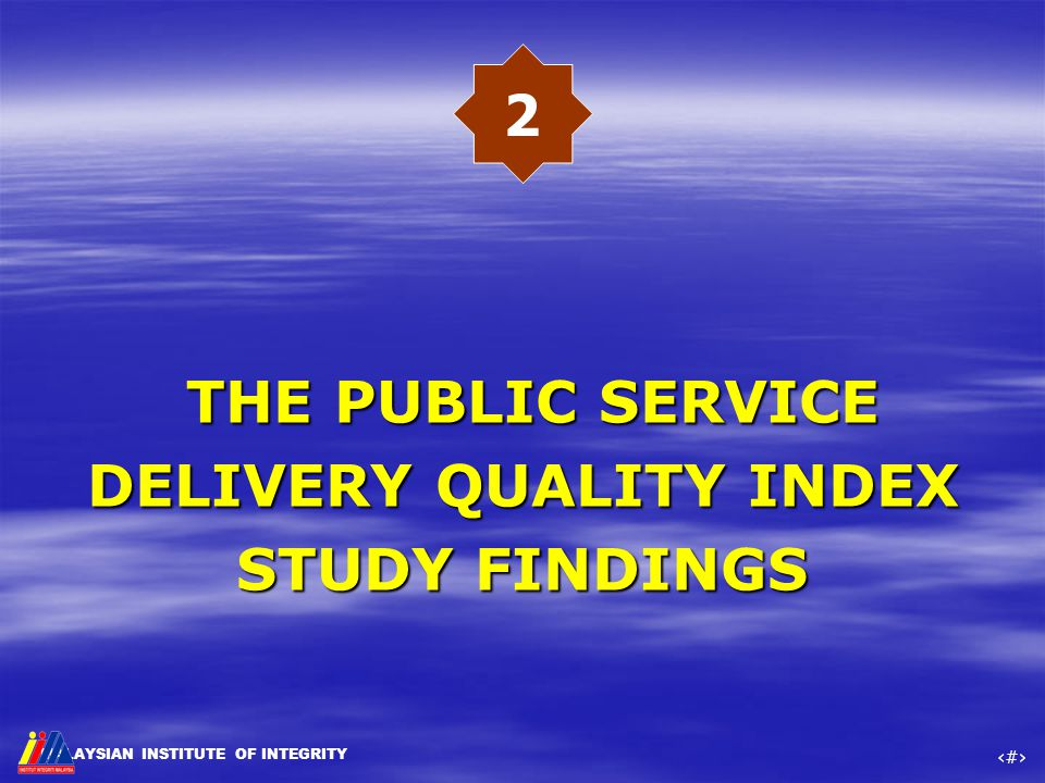 MALAYSIAN INSTITUTE OF INTEGRITY ‹#› THE PUBLIC SERVICE DELIVERY QUALITY INDEX STUDY FINDINGS THE PUBLIC SERVICE DELIVERY QUALITY INDEX STUDY FINDINGS