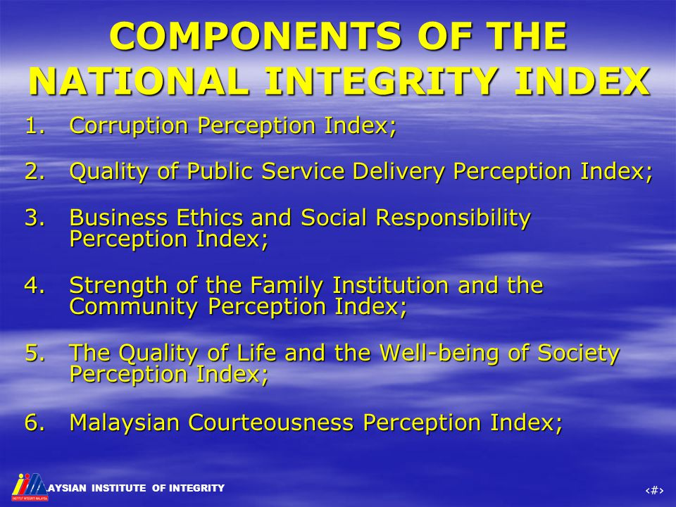 MALAYSIAN INSTITUTE OF INTEGRITY ‹#› COMPONENTS OF THE NATIONAL INTEGRITY INDEX 1.Corruption Perception Index; 2.Quality of Public Service Delivery Pe