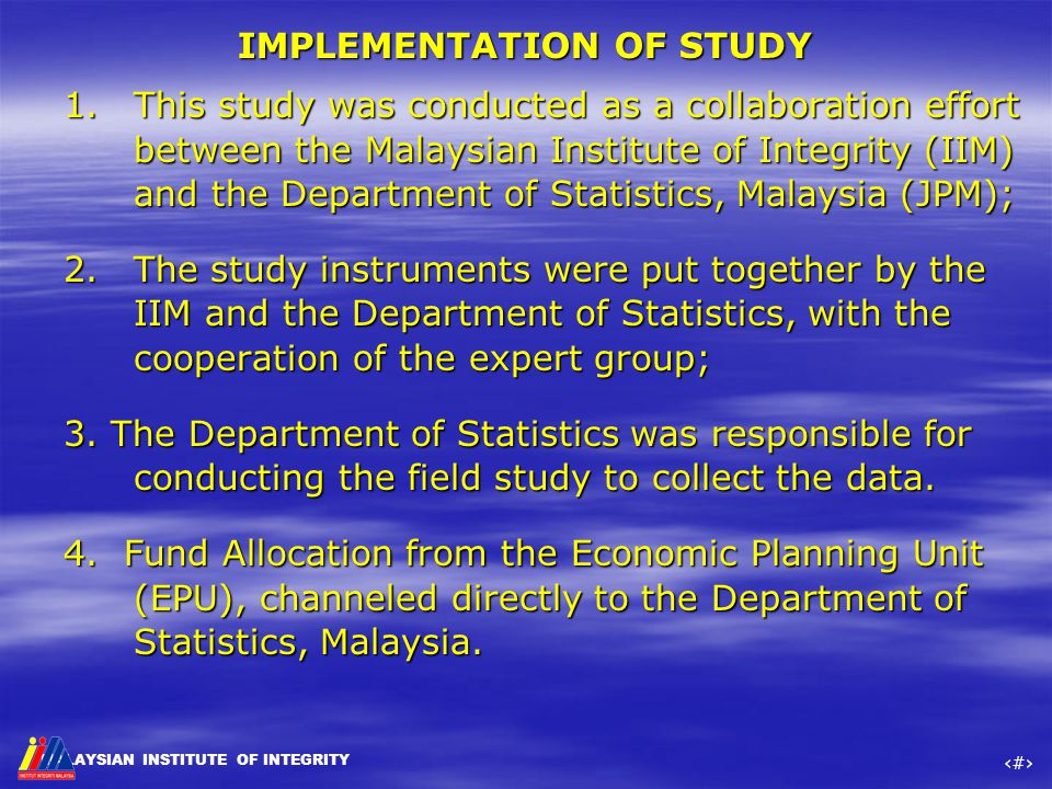 MALAYSIAN INSTITUTE OF INTEGRITY ‹#› IMPLEMENTATION OF STUDY 1.This study was conducted as a collaboration effort between the Malaysian Institute of I