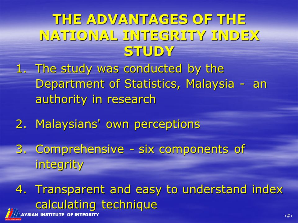 MALAYSIAN INSTITUTE OF INTEGRITY ‹#› THE ADVANTAGES OF THE NATIONAL INTEGRITY INDEX STUDY 1.The study was conducted by the Department of Statistics, M