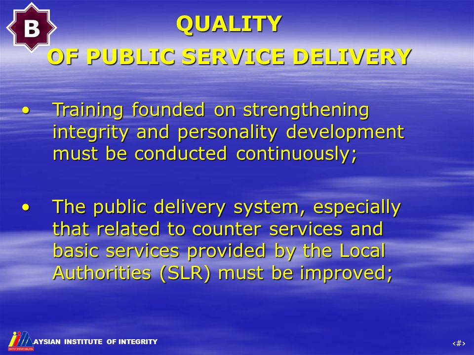 MALAYSIAN INSTITUTE OF INTEGRITY ‹#› QUALITY OF PUBLIC SERVICE DELIVERY Training founded on strengthening integrity and personality development must b
