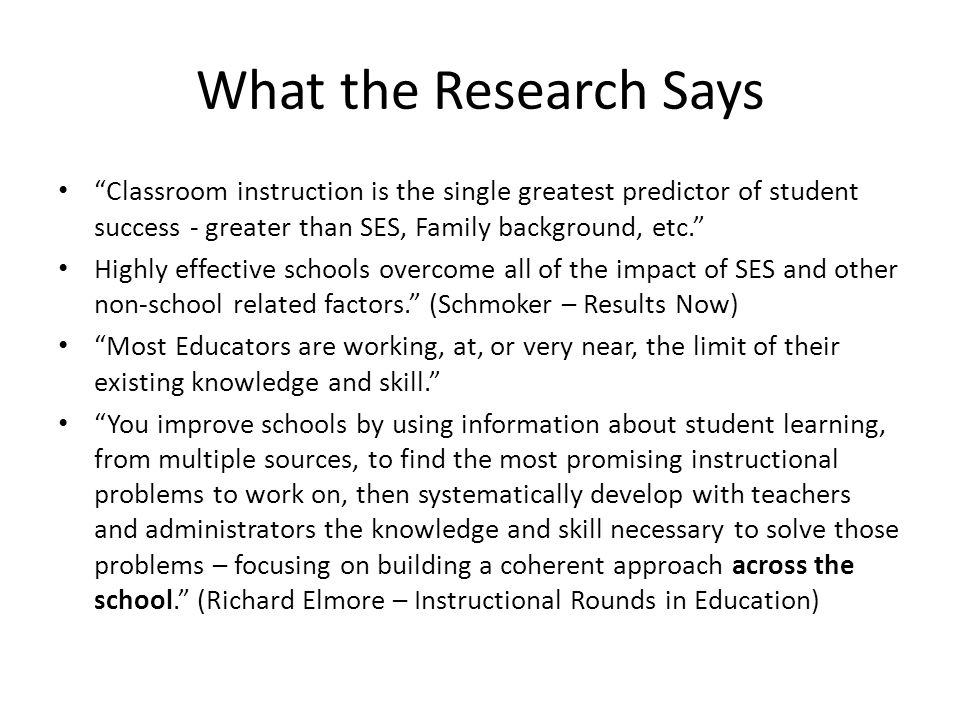 """What the Research Says """"Classroom instruction is the single greatest predictor of student success - greater than SES, Family background, etc."""" Highly"""