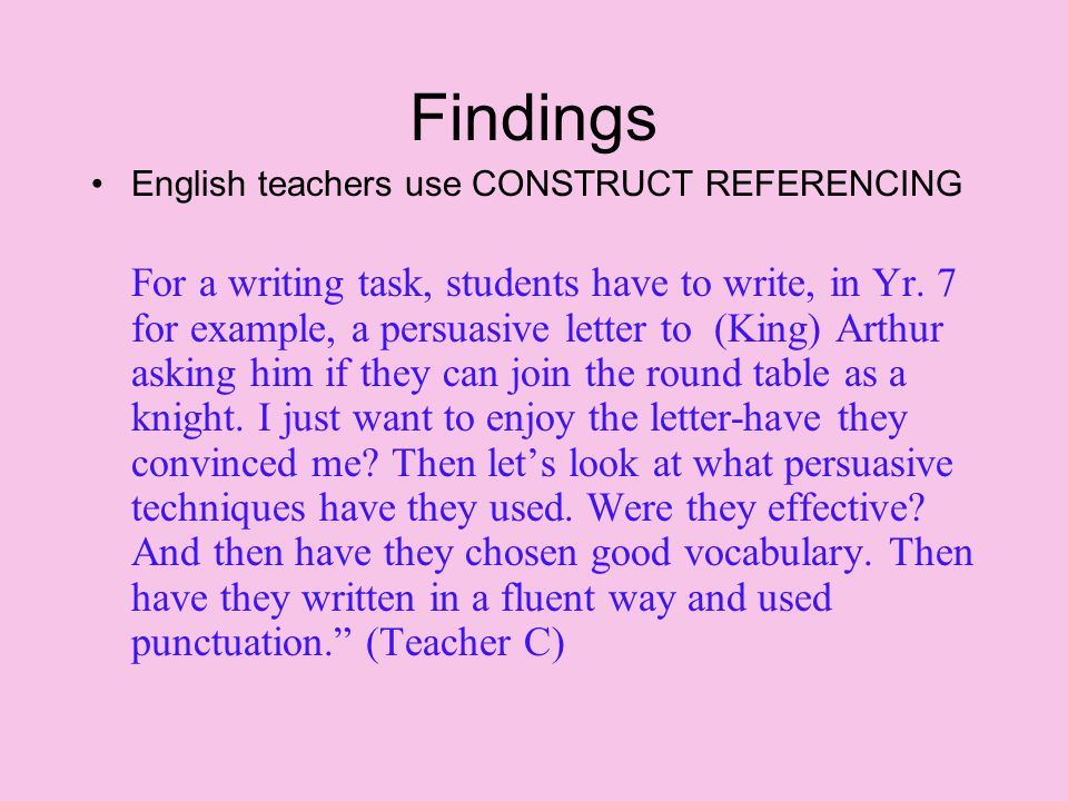 Findings English teachers use CONSTRUCT REFERENCING For a writing task, students have to write, in Yr.