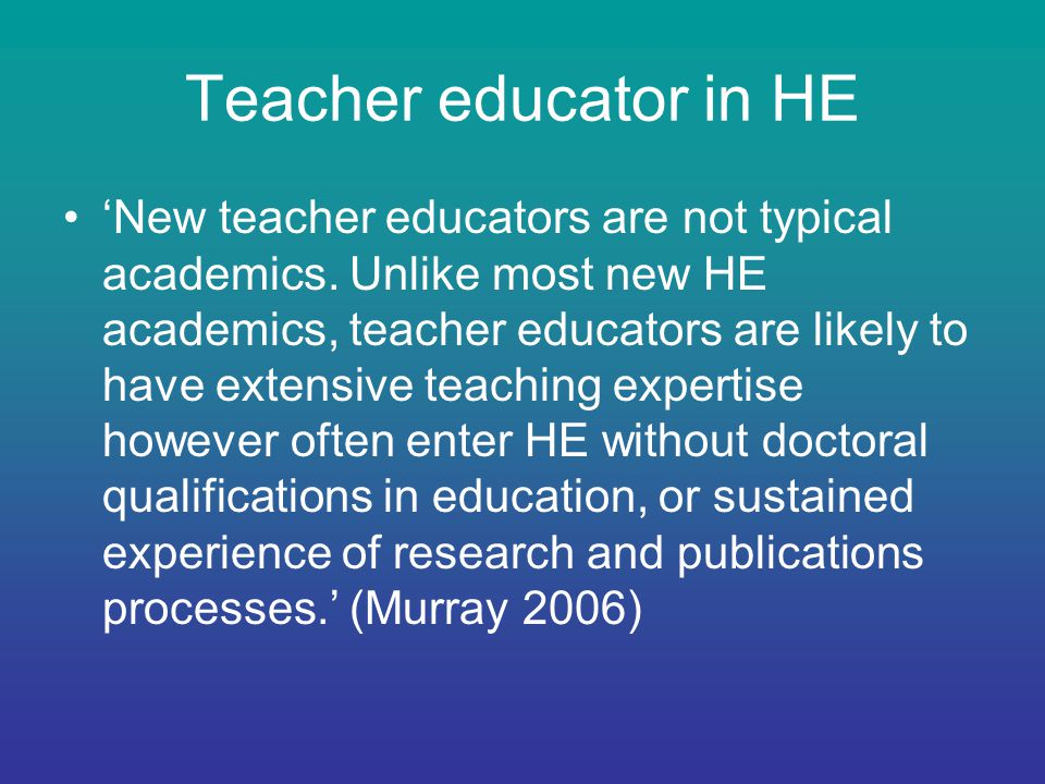Teacher educator in HE 'New teacher educators are not typical academics.