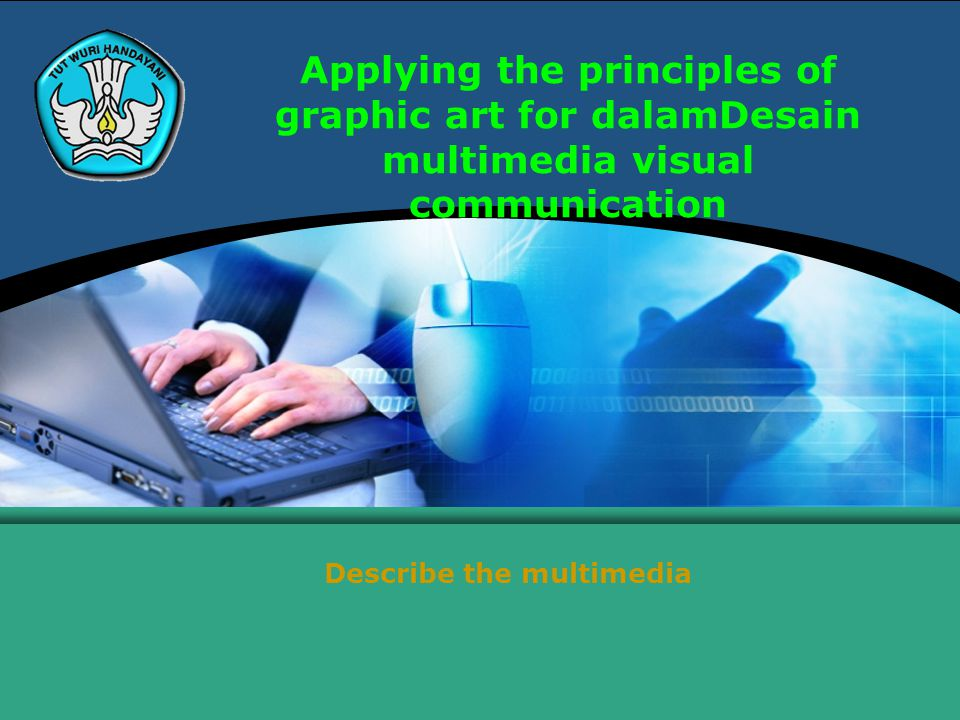 Applying the principles of graphic art for dalamDesain multimedia visual communication Describe the multimedia
