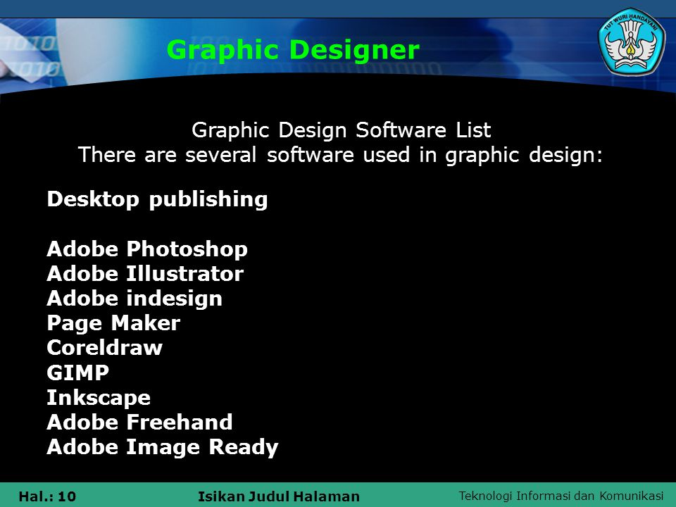 Teknologi Informasi dan Komunikasi Hal.: 10Isikan Judul Halaman Graphic Designer Graphic Design Software List There are several software used in graph