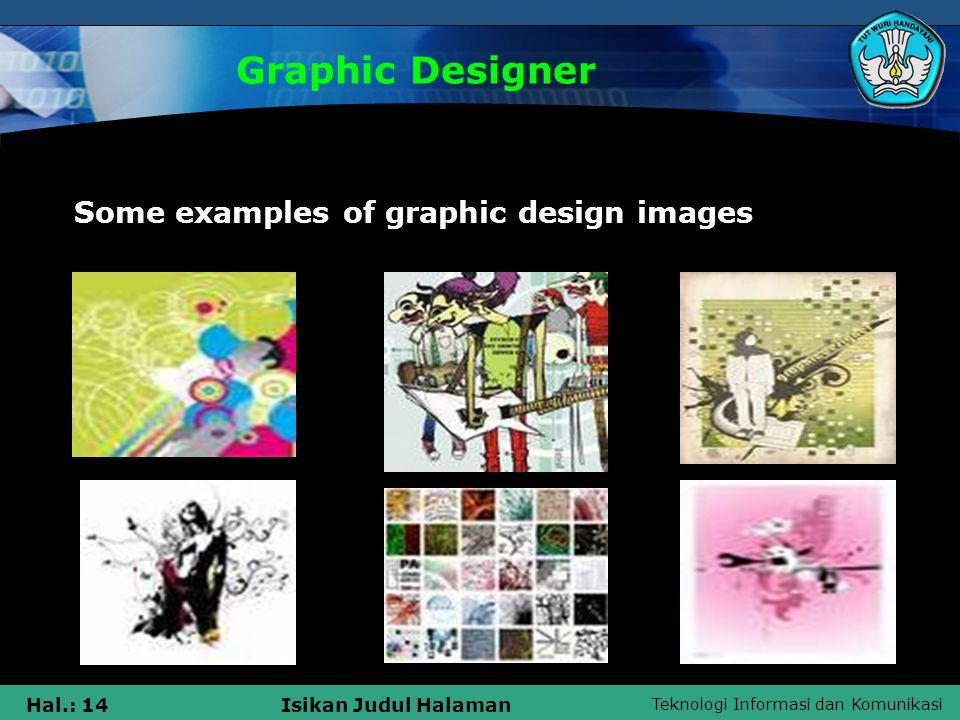 Teknologi Informasi dan Komunikasi Hal.: 14Isikan Judul Halaman Graphic Designer Some examples of graphic design images
