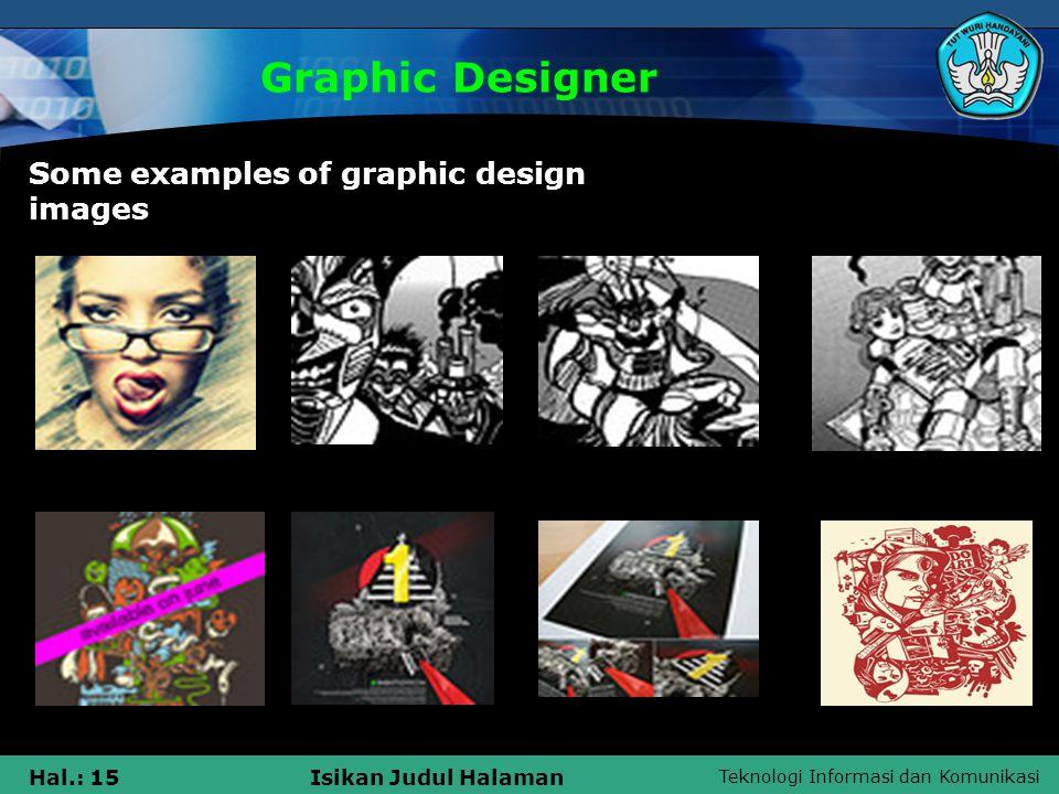 Teknologi Informasi dan Komunikasi Hal.: 15Isikan Judul Halaman Graphic Designer Some examples of graphic design images