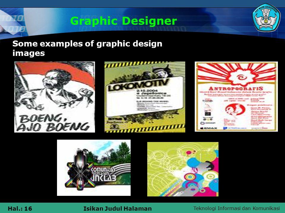 Teknologi Informasi dan Komunikasi Hal.: 16Isikan Judul Halaman Graphic Designer Some examples of graphic design images