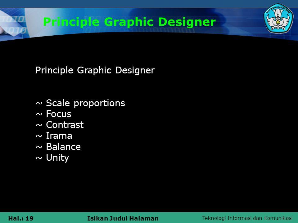 Teknologi Informasi dan Komunikasi Hal.: 19Isikan Judul Halaman Principle Graphic Designer Principle Graphic Designer ~ Scale proportions ~ Focus ~ Contrast ~ Irama ~ Balance ~ Unity