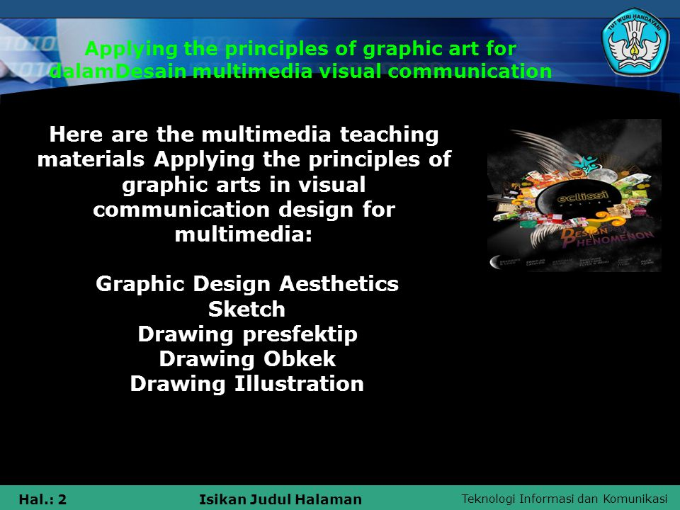 Teknologi Informasi dan Komunikasi Hal.: 2Isikan Judul Halaman Applying the principles of graphic art for dalamDesain multimedia visual communication